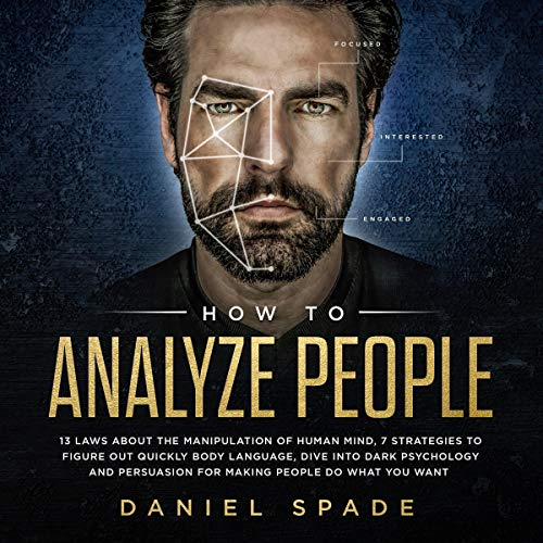 How to Analyze People: 13 Laws About the Manipulation of the Human Mind, 7 Strategies to Quickly Figure Out Body Language, Dive into Dark Psychology and Persuasion for Making People Do What You Want audiobook cover art