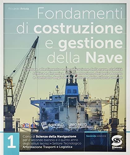 Fondamenti di costruzione e gestione della nave. Per il triennio degli degli Ist. tecnici settore tecnologico indirizzo trasporti e logistica. Con e-book. Con espansione online (Vol. 1)