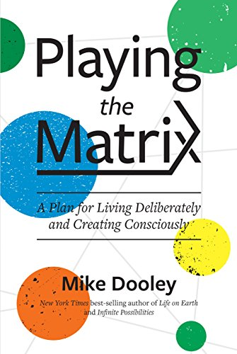 Compare Textbook Prices for Playing the Matrix: A Program for Living Deliberately and Creating Consciously Reprint Edition ISBN 9781401950620 by Dooley, Mike