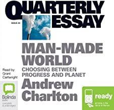 Quarterly Essay 44: Man Made World: Choosing Between Progress and Planet