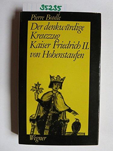 Der denkwürdige Kreuzzug Kaiser Friedrichs II. von Hohenstaufen.