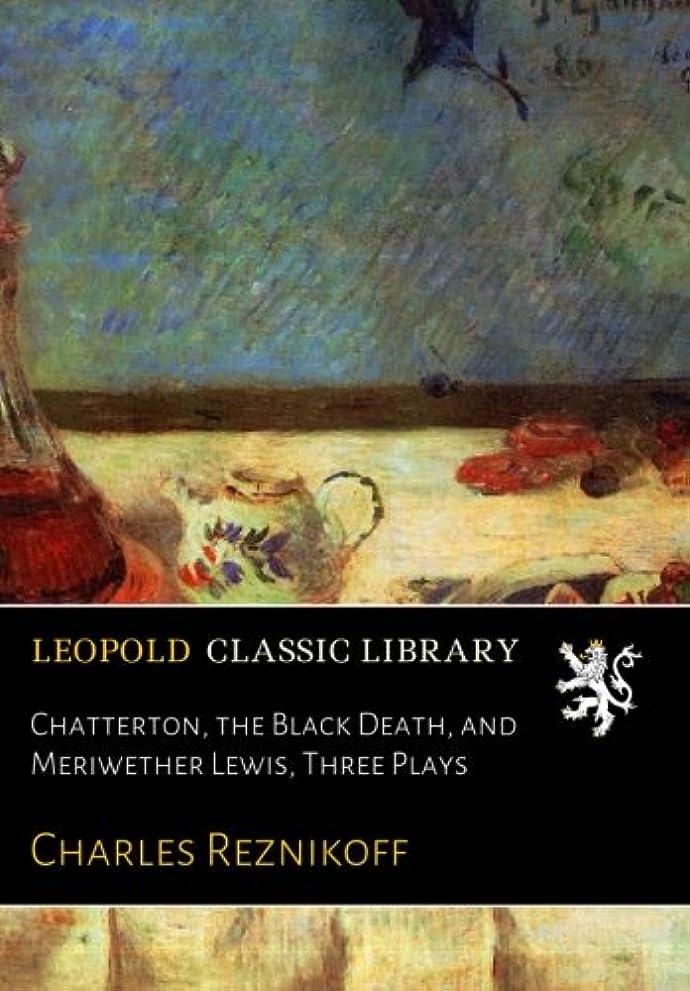 再発する傾いたアヒルChatterton, the Black Death, and Meriwether Lewis, Three Plays