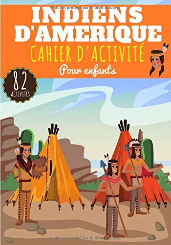 Cahier d'activité Indiens d'Amérique: Pour enfants 4-8 Ans   Livre D'activité Préscolaire Garçon & Fille de 82 Activités, Jeux et Puzzles sur les ... Labyrinthes, Mots mêlés enfant et Plus.
