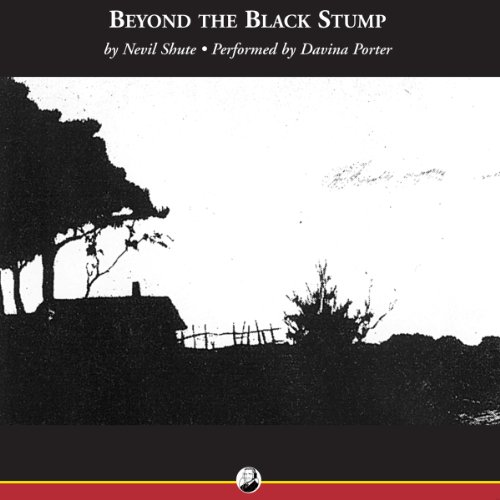 Beyond the Black Stump                   By:                                                                                                                                 Nevil Shute                               Narrated by:                                                                                                                                 Davina Porter                      Length: 9 hrs and 22 mins     85 ratings     Overall 4.0