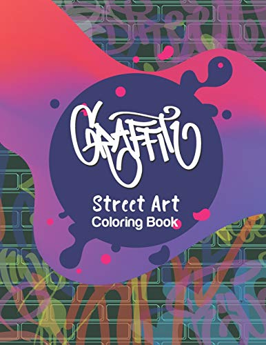 Graffiti Street Art Coloring Book: Letters & Characters Designs - Gift Idea for Kids & Teens and Adults (Graffiti Art, Band 1)