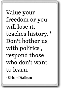 Value your freedom or you will lose it te.. - Richard Stallman - quotes fridge magnet White