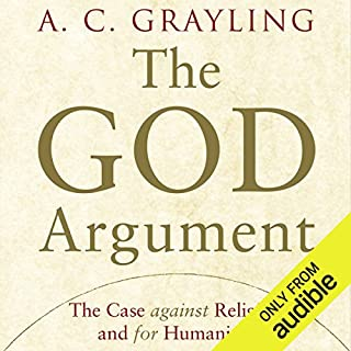 The God Argument     The Case Against Religion and for Humanism              By:                                                                                                                                 A. C. Grayling                               Narrated by:                                                                                                                                 William Roberts                      Length: 7 hrs and 59 mins     7 ratings     Overall 3.7