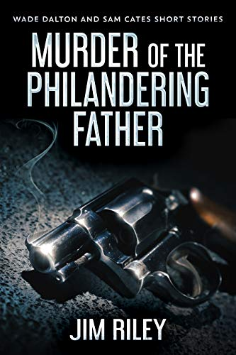 Murder Of The Philandering Father (Wade Dalton and Sam Cates Short Stories Book 1)