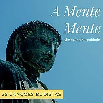 A Mente Mente - 25 Canções Budistas para Aliviar o Sofrimento e Alcançar a Serenidade