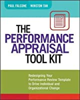The Performance Appraisal Tool Kit: Redesigning Your Performance Review Template to Drive Individual and Organizational Change by Paul Falcone Winston Tan(2013-05-15)
