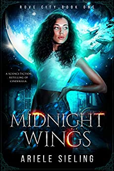 Midnight Wings: A Science Fiction Retelling of Cinderella. (Rove City Book 1) by [Ariele Sieling]