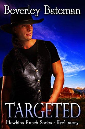 Targeted: Hawkins Ranch Series - Kye's Story by [Beverley Bateman]