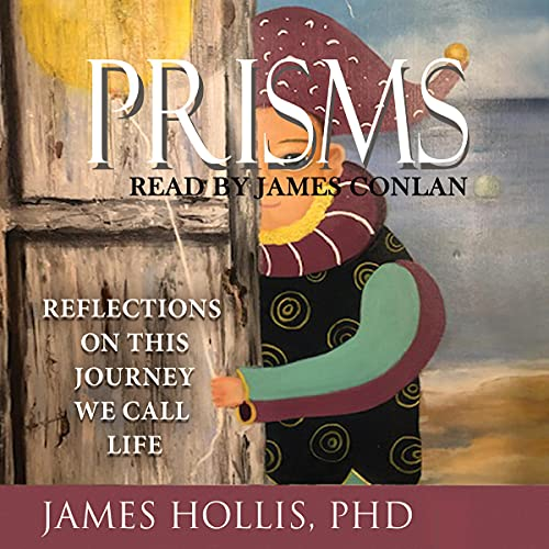 Prisms: Reflections on This Journey We Call Life Audiobook By James Hollis cover art