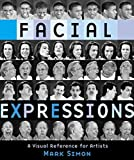 Facial Expressions - A Visual Reference for Artists by Mark Simon(2005-06-01) - Watson-Guptill - 01/06/2005