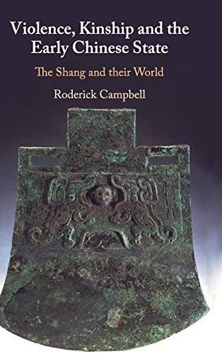 Violence, Kinship and the Early Chinese State: The Shang and their World