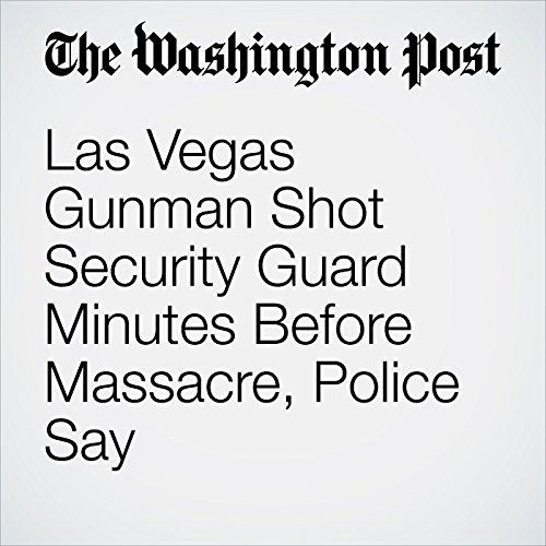 Las Vegas Gunman Shot Security Guard Minutes Before Massacre, Police Say copertina