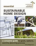 Essential Sustainable Home Design: A Complete Guide to Goals, Options, and the Design Process (Sustainable Building Essentials Series Book 5)