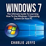 Windows 7: The Ultimate Guide to Learning How to Use Windows 7 Operating System on Your PC