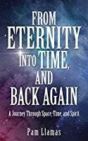 From Eternity into Time, and Back Again: A Journey Through Space, Time, and Spirit