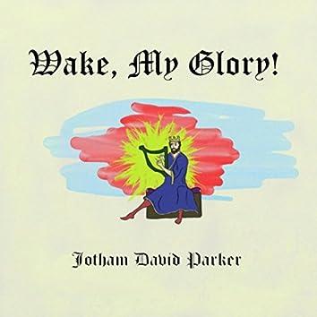 Wake, My Glory!