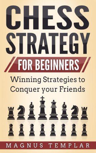 Chess Strategy: For Beginners (Chess for Beginners)