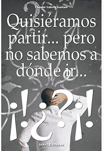 Quisiéramos partir... pero no sabemos a dónde ir... (Spanish Edition)
