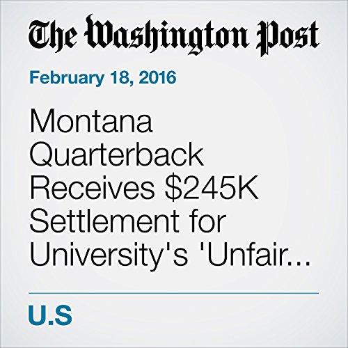 Montana Quarterback Receives $245K Settlement for University's 'Unfair and Biased' Rape Investigation audiobook cover art