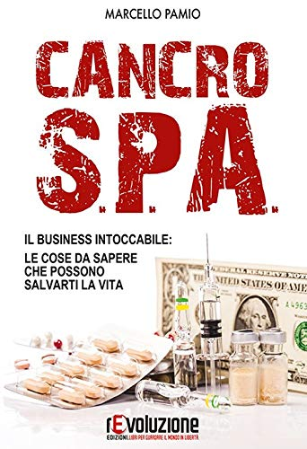 Cancro SPA. Il business intoccabile: le cose da sapere che possono salvarti la vita