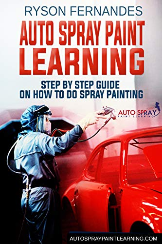 Auto Spray Paint Learning: Step By Step Guide On How to Do Spray Painting