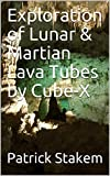 Exploration of Lunar & Martian Lava Tubes by Cube-X (Space Book 34) (English Edition)