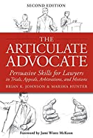 The Articulate Advocate: Persuasive Skills for Lawyers in Trials, Appeals, Arbitrations, and Motions