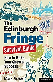 Mark Fisher - The Edinburgh Fringe Survival Guide: How To Make Your Show A Success