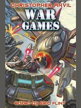 War Games (Complete Christopher Anvil Book 6) by [Christopher Anvil, Eric Flint]