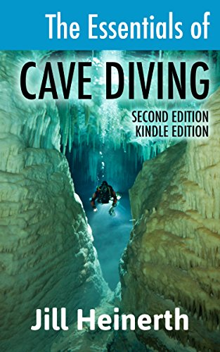 The Essentials of Cave Diving: The latest techniques, equipment and practices for scuba diving in caves and caverns using open circuit, side mount and rebreathers. (English Edition)