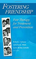 Fostering Friendship: Pair Therapy for Treatment and Prevention (Modern Applications of Social Work Series)