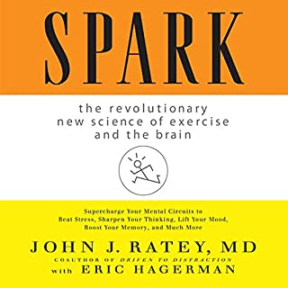 Spark     The Revolutionary New Science of Exercise and the Brain              Written by:                                                                                                                                 John J. Ratey                               Narrated by:                                                                                                                                 Walter Dixon                      Length: 9 hrs and 27 mins     58 ratings     Overall 4.7