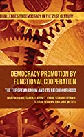 Democracy Promotion by Functional Cooperation: The European Union and its Neighbourhood (Challenges to Democracy in the 21st Century)