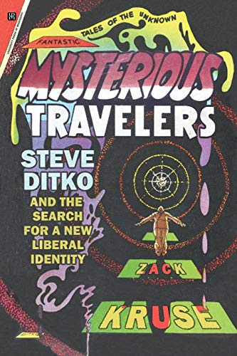 Mysterious Travelers: Steve Ditko and the Search for a New Liberal Identity (Great Comics Artists Series)