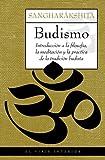 Budismo: Introducción a la filosofía, la meditación y la práctica de la tradición budista (El...