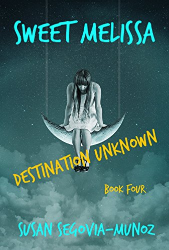 Book: Sweet Melissa - Destination Unknown (Book Four 4) by Susan Segovia-Munoz