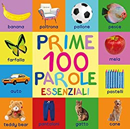 Prime 100 Parole Essenziali: First 100 Essential Words In Italian - Per Bambini - Italian Book - Italian Kids - Libri - Libri Italiani - Italian Words ... Libri - Per Bambini (Italian Edition) by [Mary King]