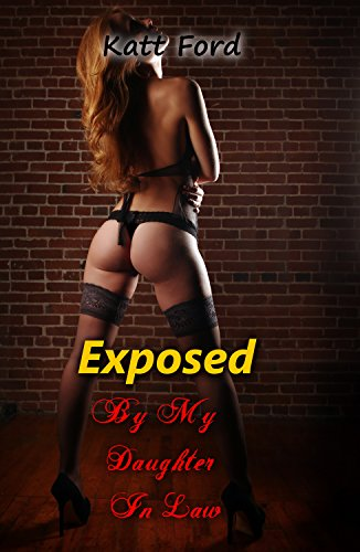 Exposed By My Daughter In Law (My Kinky Daughter In Law Book 5)