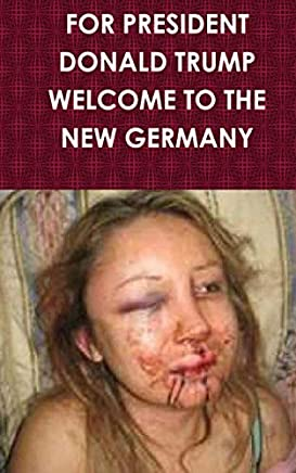 FOR PRESIDENT  DONALD TRUMP. WELCOME TO THE NEW GERMANY
