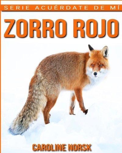 Zorro Rojo: Libro de imágenes asombrosas y datos curiosos sobre los Zorro Rojo para niños (Serie Acuérdate de mí)