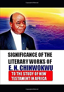 The Significance of the Literary Works of E.N Chinwokwu: To the Study of New Testament in Africa