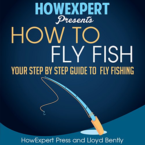 How to Fly Fish     Your Step-by-Step Guide to Fly Fishing              By:                                                                                                                                 HowExpert Press,                                                                                        Lloyd Bentley                               Narrated by:                                                                                                                                 Brad Gilliam                      Length: 2 hrs and 13 mins     Not rated yet     Overall 0.0