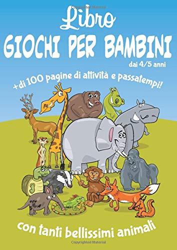 Libro giochi per bambini dai 4/5 anni - con tanti bellissimi animali: + di 100 pagine di attività e passatempi