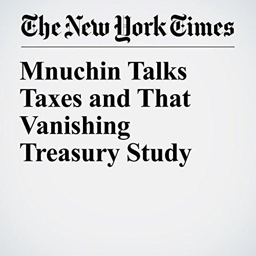 Mnuchin Talks Taxes and That Vanishing Treasury Study copertina