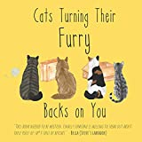 Cats Turning Their Furry Backs on You: Learn What These Manipulative Kitties Really Think of You! | Hilarious Cat Jokes With Beautiful Watercolor Illustrations (Funny Cat Gifts for Cat Lovers)