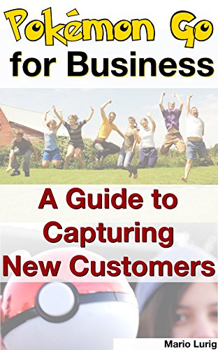 Pokémon Go for Business: A Guide to Capturing New Customers
